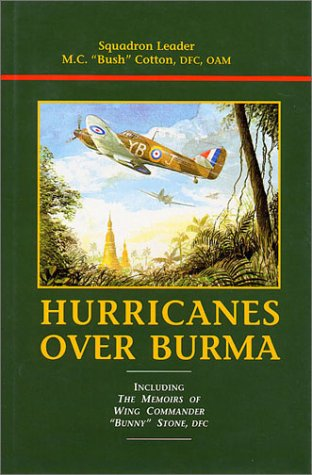 """Hurricanes over Burma, Including the Memoirs of Wing Commander """"Bunny"""" Stone: Cotton, M.C..."""