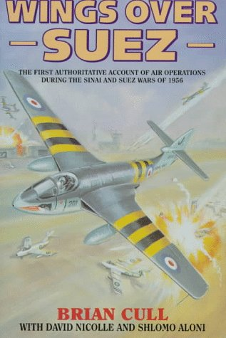 Wings over Suez: The First Authoritative Account of Air Operations During the Sinai and Suez Wars of 1956 (9781898697480) by Brian Cull; Shlomo Aloni