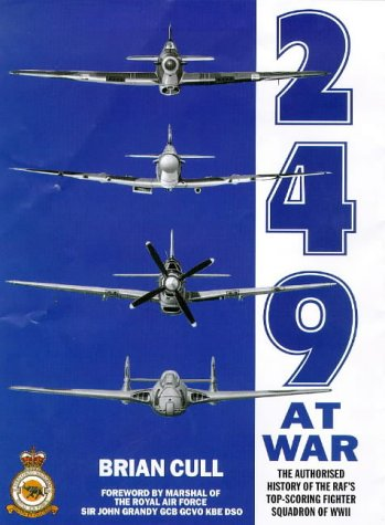 249 At War : The Authorized History of the Raf's Top Claiming Squadron of WWII: Cull, Brian
