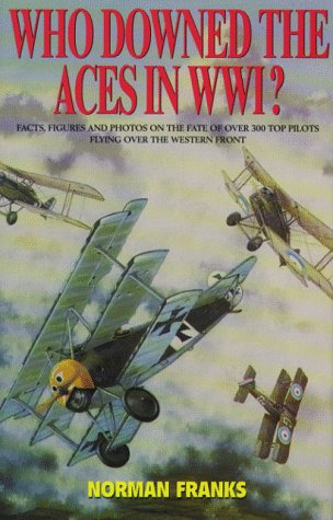 9781898697510: WHO DOWNED THE ACES IN WORLD WAR ONE: Facts, Figures and Photos on the Fate of Over 300 Top Pilots of the RFC, RNAS, RAF, French and German Air Services