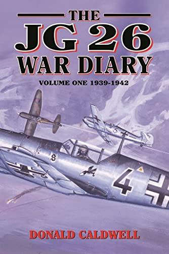 The JG26 War Diary, Vol. 1: 1939-1942: Donald Caldwell
