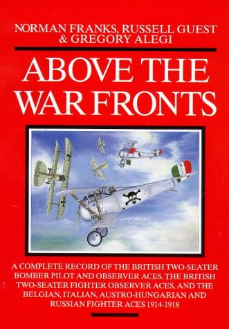 Above the War Fronts: The British Two-Seater Bomber Pilot and Observer Aces, the British Two-Seater...