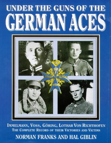 9781898697725: Under the Guns of the German Aces: Immelmann, Voss, Goring, Lothar von Richthofen - The Complete Record of Their Victories and Victims