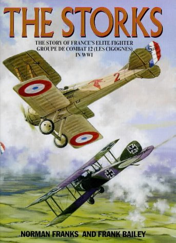 9781898697817: The Storks: The Story of the Les Cigognes, France's Aelite Fighter Group of WW1