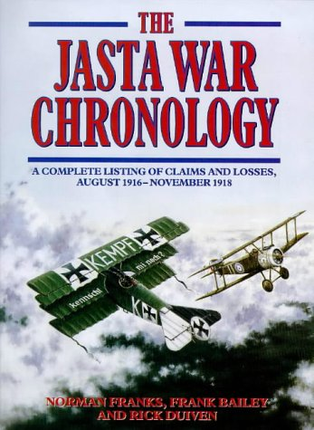 The Jasta War Chronology. a Complete Listing of Claims and Losses, August 1916 - November 1918.: ...