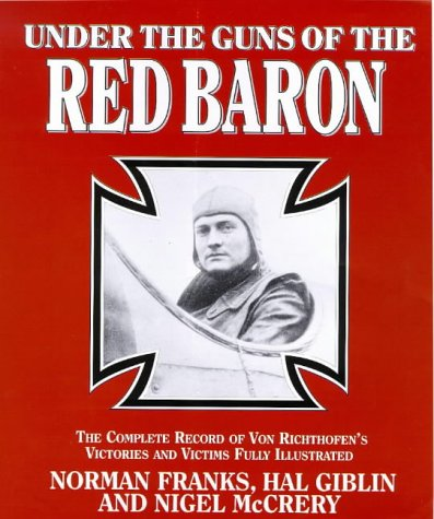 9781898697961: UNDER GUNS OF THE RED BARON: Complete Record of Von Richthofen's Victories and Victims