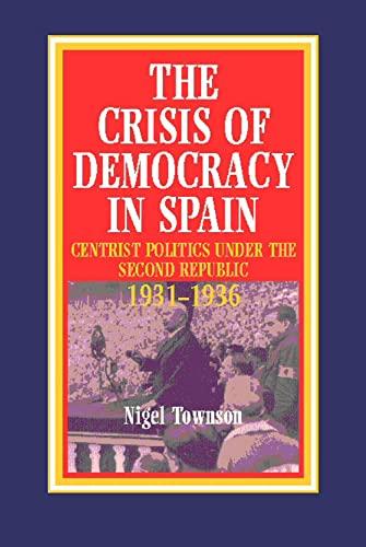9781898723196: The Crisis of Democracy in Spain: Centrist Politics under the Second Republic 1931-1936