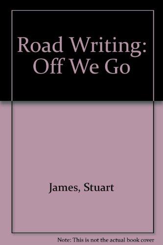 Road Writing: Off We Go: James, Stuart