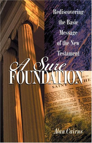 A Sure Foundation: Rediscovering the Basic Message of the New Testament: Allen Cairns