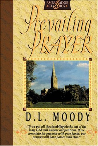 Prevailing Prayer : What Hinders It?: Moody, D. L.