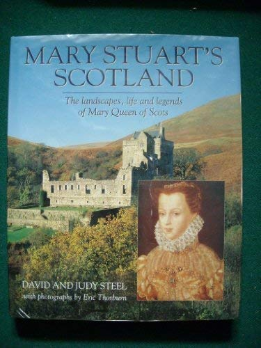 Mary Stuart's Scotland : The Landscapes, Life: STEEL, David and