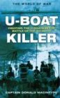 U-Boat Killer: Fighting the U-Boats in the: Macintyre, Captain Donald
