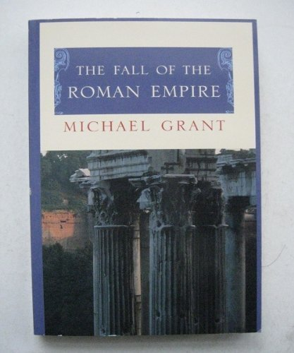 The Fall of the Roman Empire: Grant, Michael