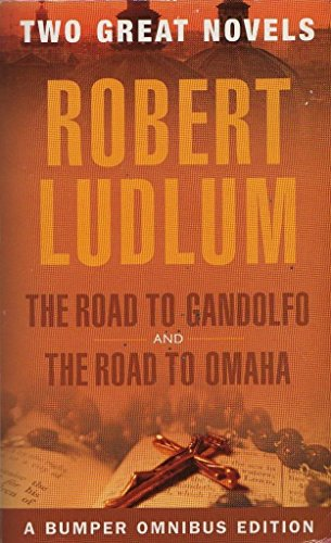 Road to Omaha: AND Road to Gandolfo: Robert Ludlum
