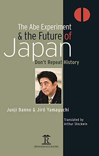 9781898823216: The Abe Experiment and the Future of Japan: Don't Repeat History (Renaissance Books Asia Pacific)
