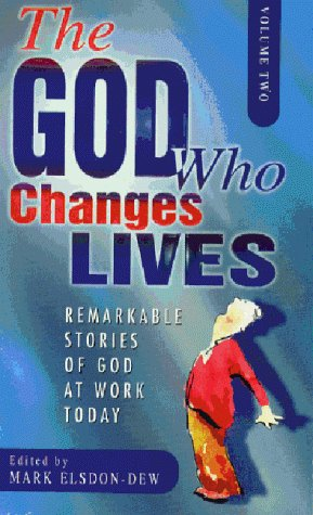 The God Who Changes Lives.: Mark Elsdon-Dew.
