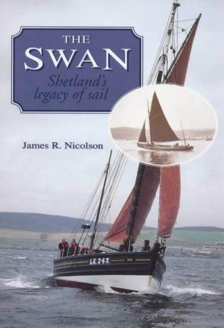 The Swan: Shetland's Legacy of Sail: Nicolson, James R.