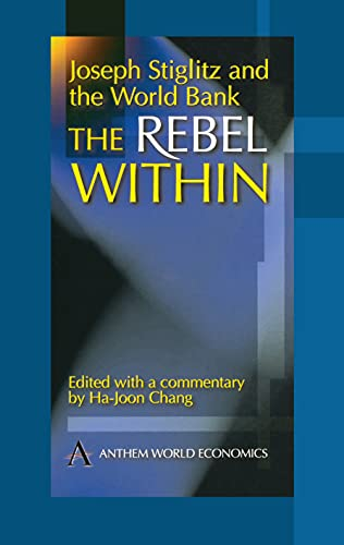 9781898855910: Joseph Stiglitz and the World Bank: The Rebel Within (Anthem World Economics)
