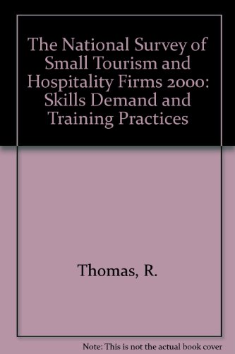 The National Survey of Small Tourism and Hospitality Firms 2000: Skills Demand and Training Practices (1898883580) by R. Thomas