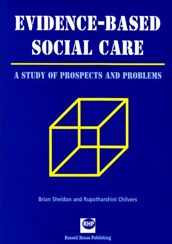 Evidence-Based Social Care : A Study of Prospects and Problems: Sheldon, Brian; Chilvers, ...