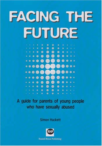 9781898924944: Facing the future: A guide for parents of young people who have sexually abused