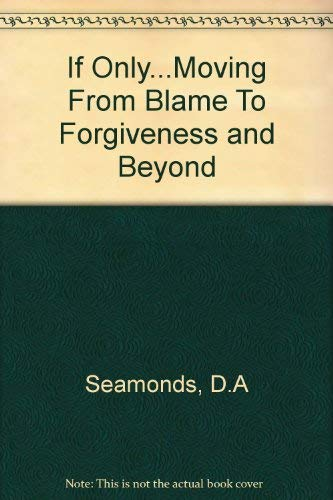If Only: Moving from Blame to Forgiveness and Beyond. (1898938210) by David A. Seamands