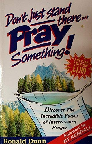 9781898938231: DON'T JUST STAND THERE... PRAY SOMETHING!: DISCOVER THE INCREDIBLE POWER OF INTERCESSORY PRAYER (CHRISTIAN LIVING)