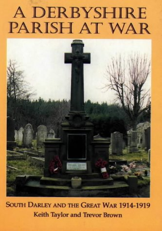 9781898941538: A Derbyshire Parish at War: South Darley and the Great War: 1914-1918