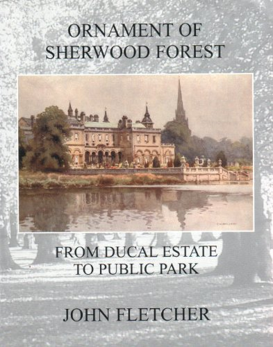 Ornament of Sherwood Forest. From Ducal Estate to Public Park.: John Fletcher