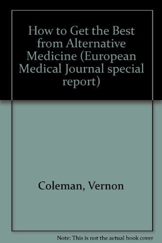 9781898947882: How to Get the Best from Alternative Medicine