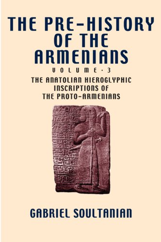 Pre-History of the Armenians, Volume 3: The Anatolian Hieroglyphic Inscriptions of the ...