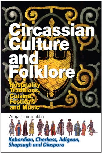 9781898948407: Circassian Culture and Folklore: Hospitality Traditions, Cuisine, Festivals and Music, (Kabardian, Cherkess, Adigean, Shapsugh and Diaspora
