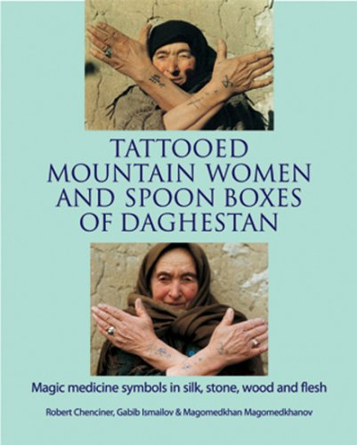 9781898948810: Tattooed Mountain Women and Spoonboxes of Daghestan: Magic Medicine Symbols in Silk, Stone, Wood and Flesh