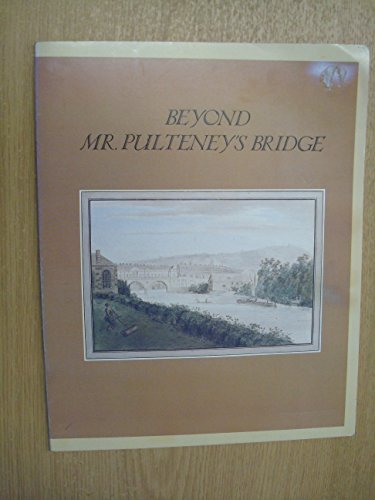 9781898954026: Beyond Mr Pulteney's Bridge: September 5th-October 18th 1987 - Holburne of Menstrie Museum, Great Pulteney Street, Bath