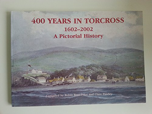 400 Years in Torcross. 1602-2002, A Pictorial History.: Robin Rose-Price and Clare Pawley (...