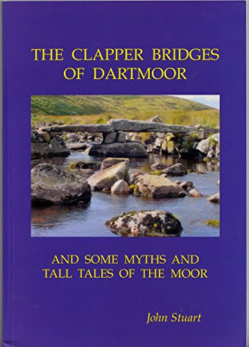 9781898964919: The Clapper Bridges of Dartmoor: And Some Myths and Tall Tales of the Moor