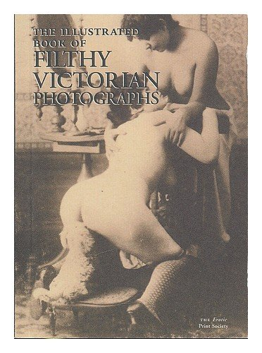 9781898998365: The Illlustrated Book Of Filthy Victorian Pictures