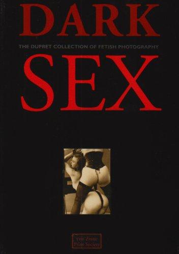 Dark Sex: The Dupret Collection of Fetish: John Dupret, Linda