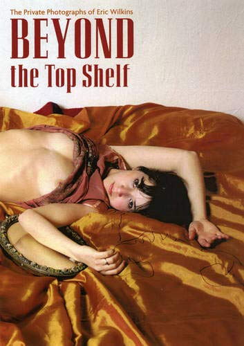 Beyond the Top Shelf: The Private Photographs of Eric Wilkins: Erotic Review Books