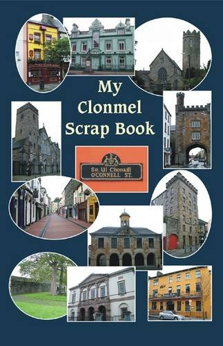9781899003167: My Clonmel Scrapbook: County Tipperary Famous Trials, Romances, Sketches, Stories, Ballads, c.