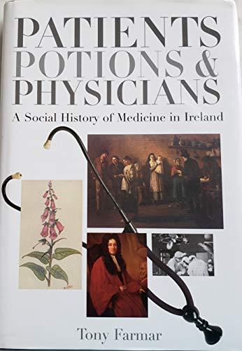 Patients, Potions And Physicians: A Social History: Farmar, Tony