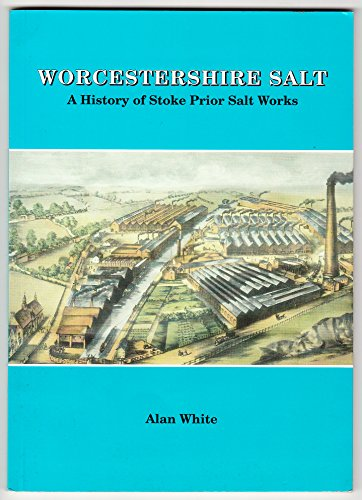 Worcestershire Salt: A History of Stoke Prior Salt Works (9781899062010) by White, Alan