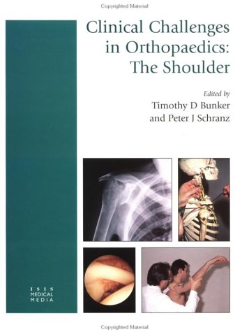 Clinical Challenges in Orthopaedics: The Shoulder: Timothy D Bunker