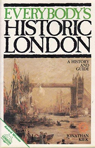 Everybody's Historic London (A History And Guide): Jonathan Kiek
