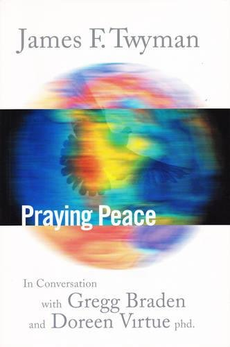 Praying Peace : In Conversation with Gregg Braden and Doreen Virtue