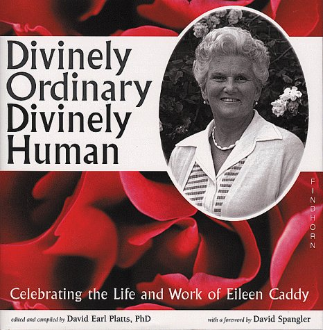 Divinely Ordinary Divinely Human: Celebrating the Life and Work of Eileen Caddy: Platts, David E (...