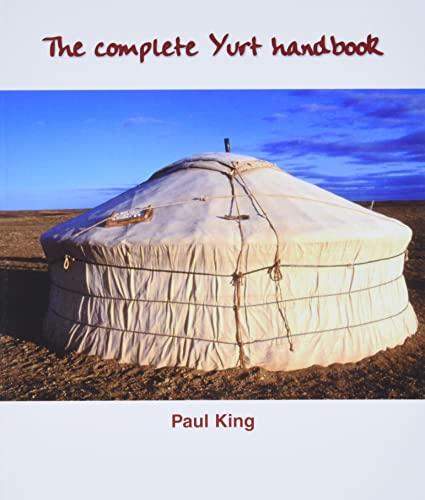 The Complete Yurt Handbook: King, Paul