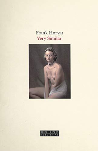 Frank Horvat: Very Similar: Frank Horvat