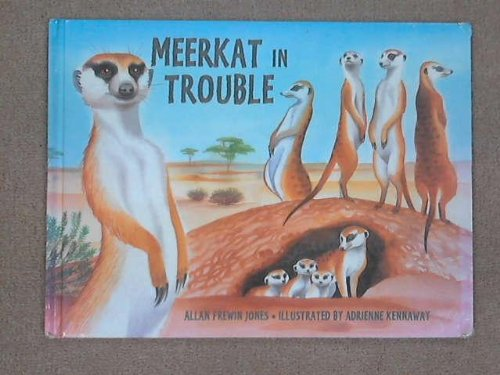 Meerkat in Trouble: Jones, Allan Frewin; Kennaway, Adrienne (Illustrator)