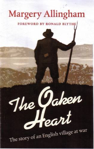 The Oaken Heart: The Story of an English Village at War: Allingham, Margery; Blythe, Dr. Ronald